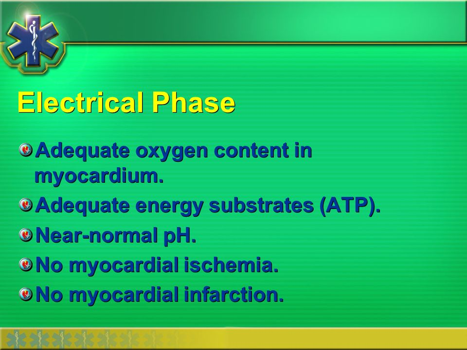 Electrical Phase Adequate oxygen content in myocardium.