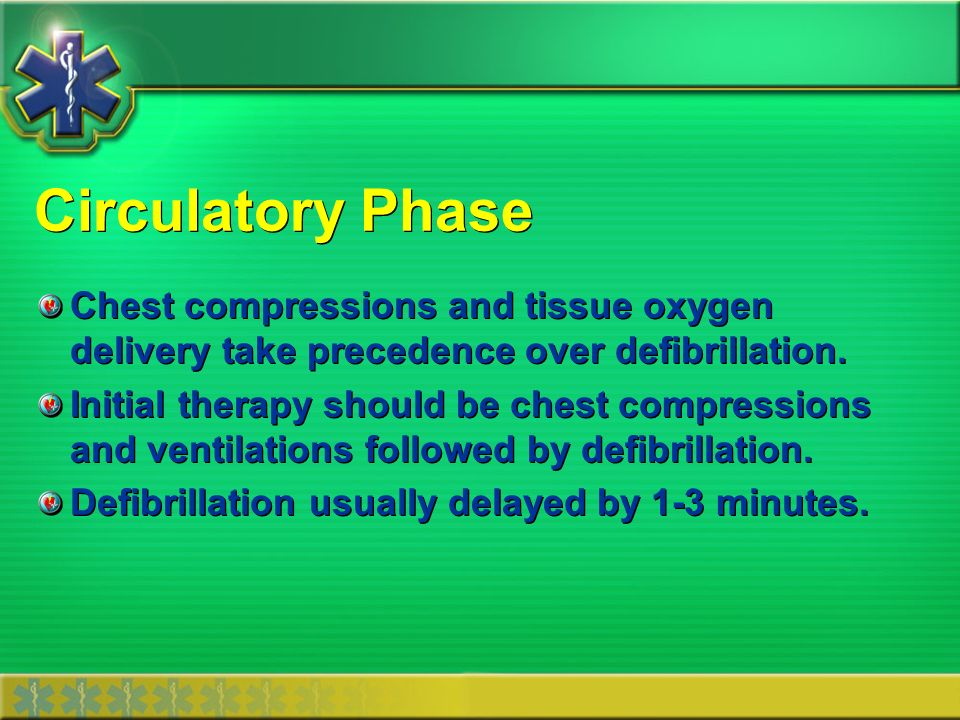 Circulatory Phase Chest compressions and tissue oxygen delivery take precedence over defibrillation.