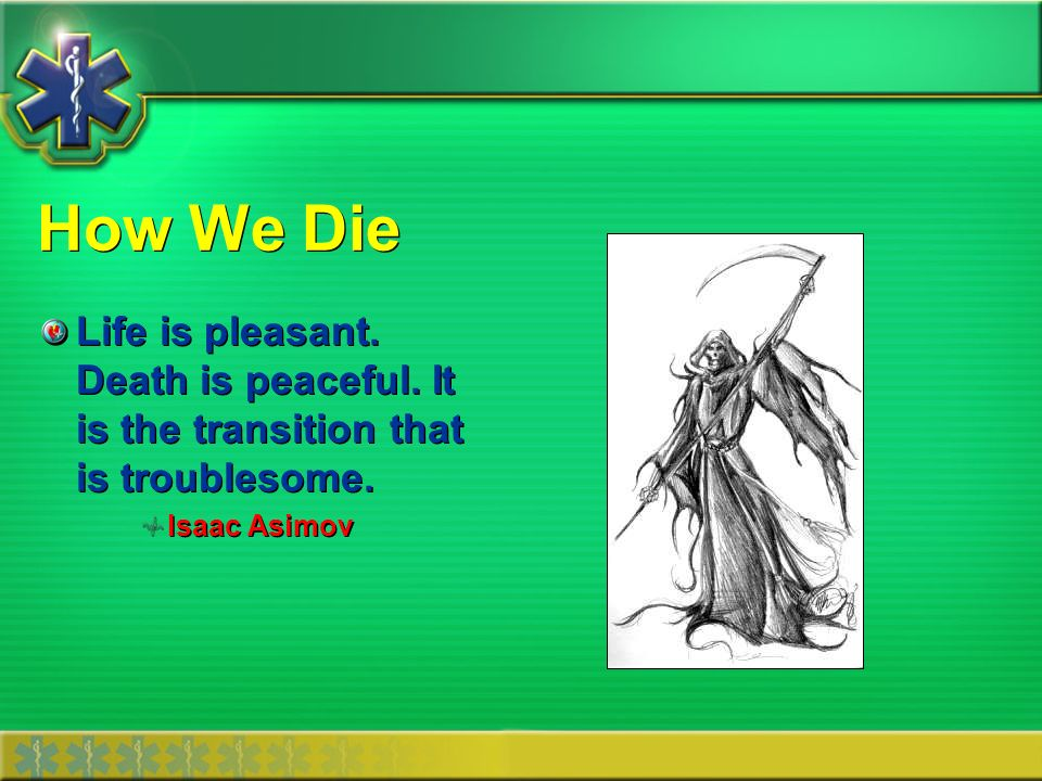How We Die Life is pleasant. Death is peaceful. It is the transition that is troublesome.