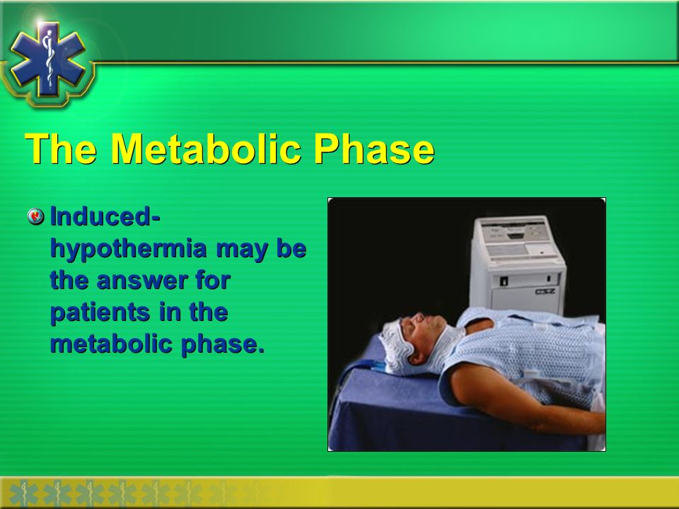 The Metabolic Phase Induced-hypothermia may be the answer for patients in the metabolic phase.