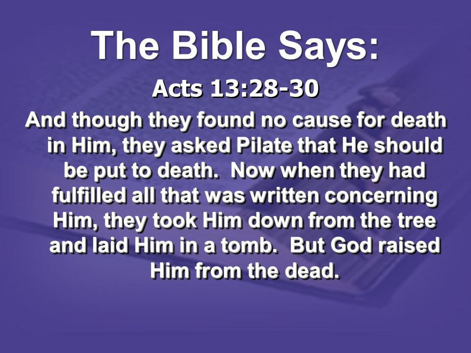 The Bible Says: Acts 13:28-30.