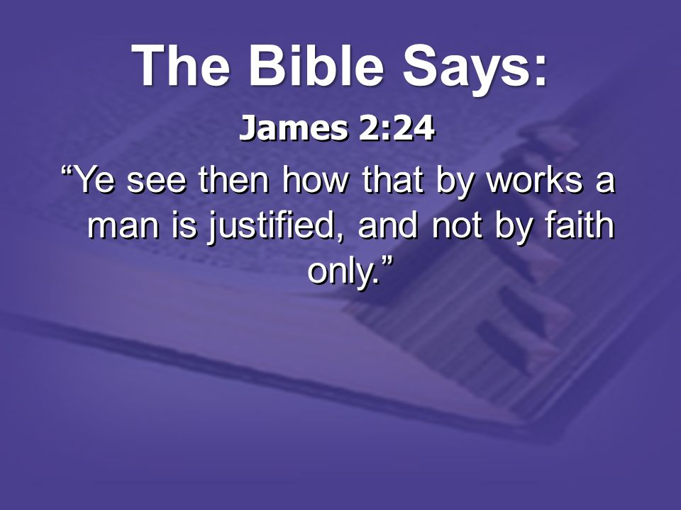 The Bible Says:James 2:24.