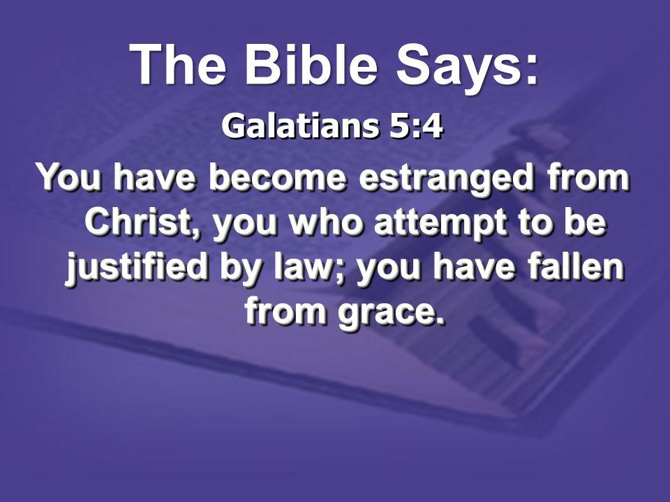 The Bible Says: Galatians 5:4.