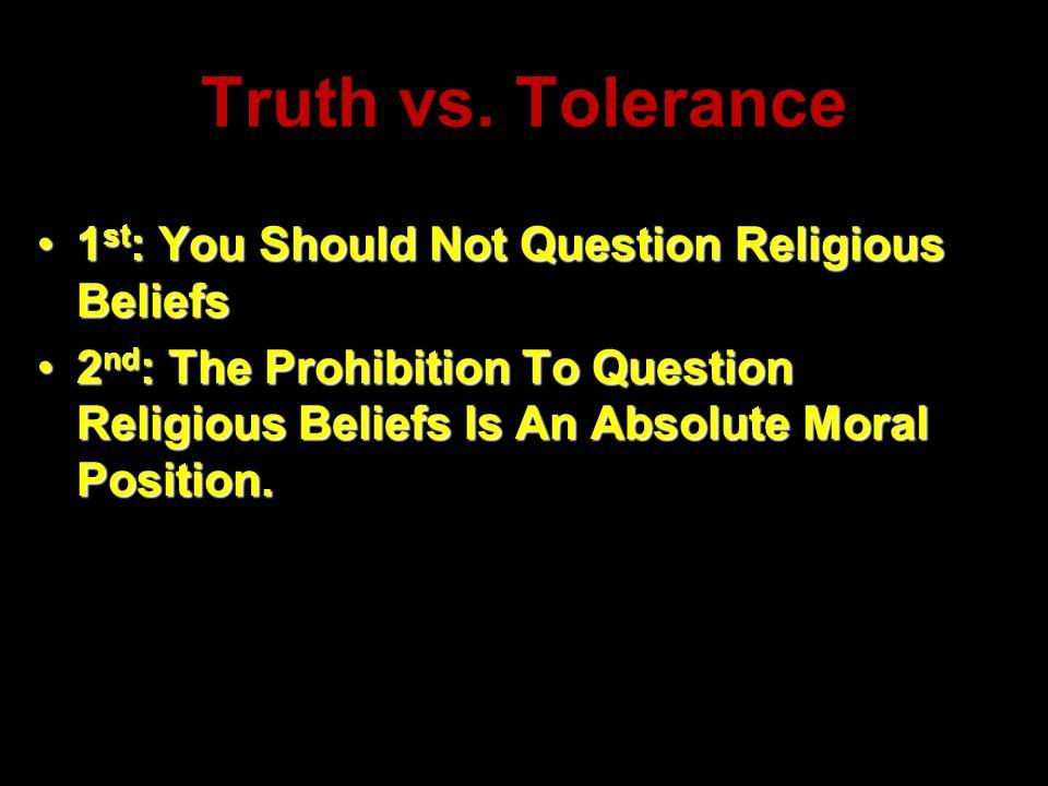 Truth vs. Tolerance 1st: You Should Not Question Religious Beliefs
