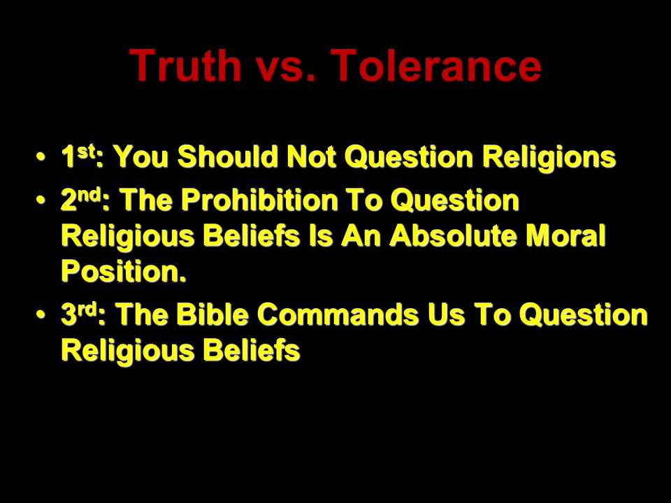 Truth vs. Tolerance 1st: You Should Not Question Religions