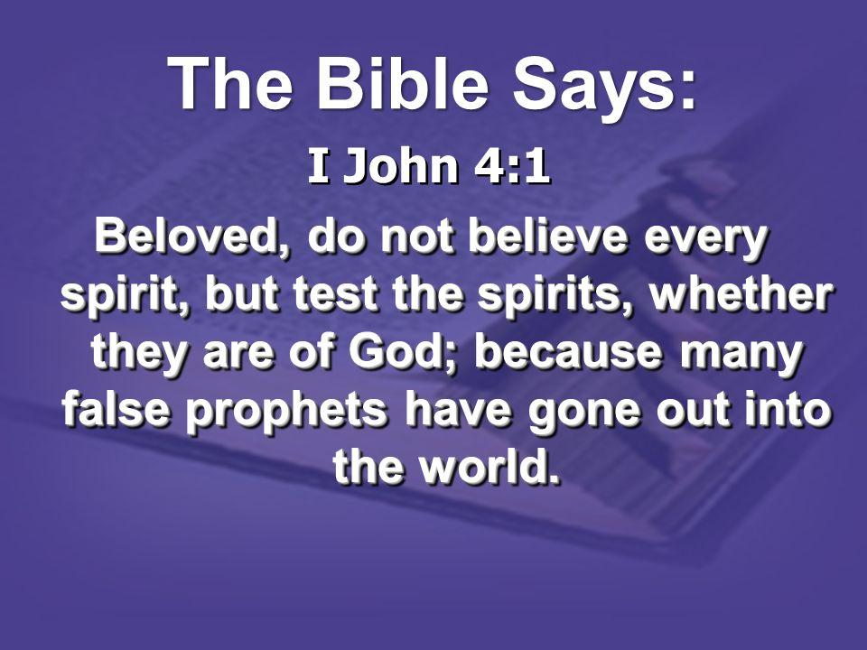 The Bible Says: I John 4:1.