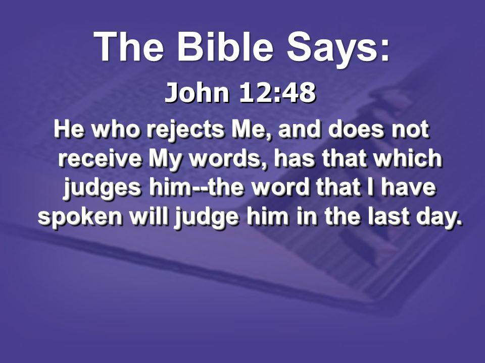 The Bible Says: John 12:48.