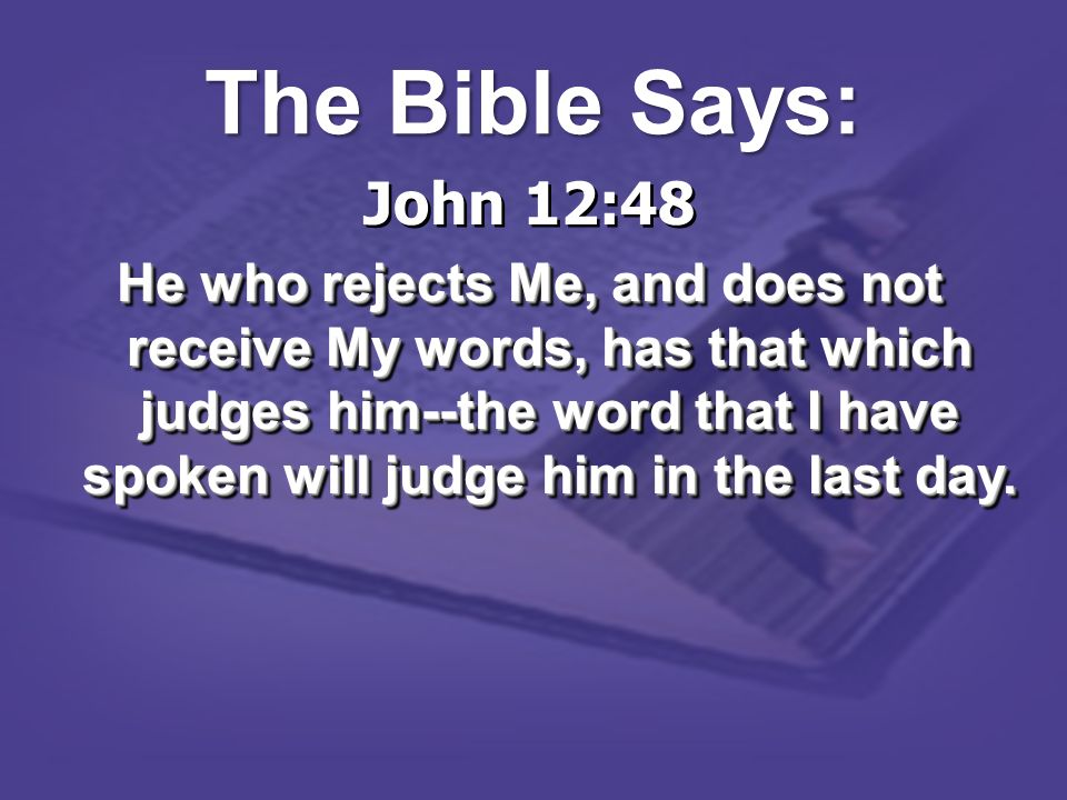 The Bible Says:John 12:48.