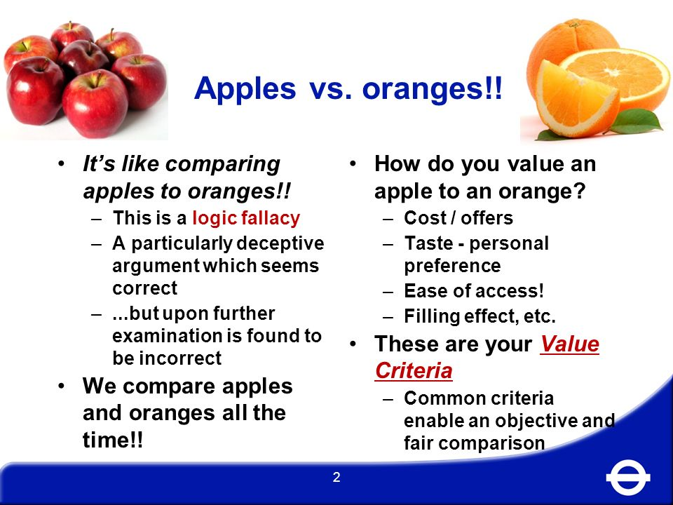 Apples vs. oranges!! It's like comparing apples to oranges!!