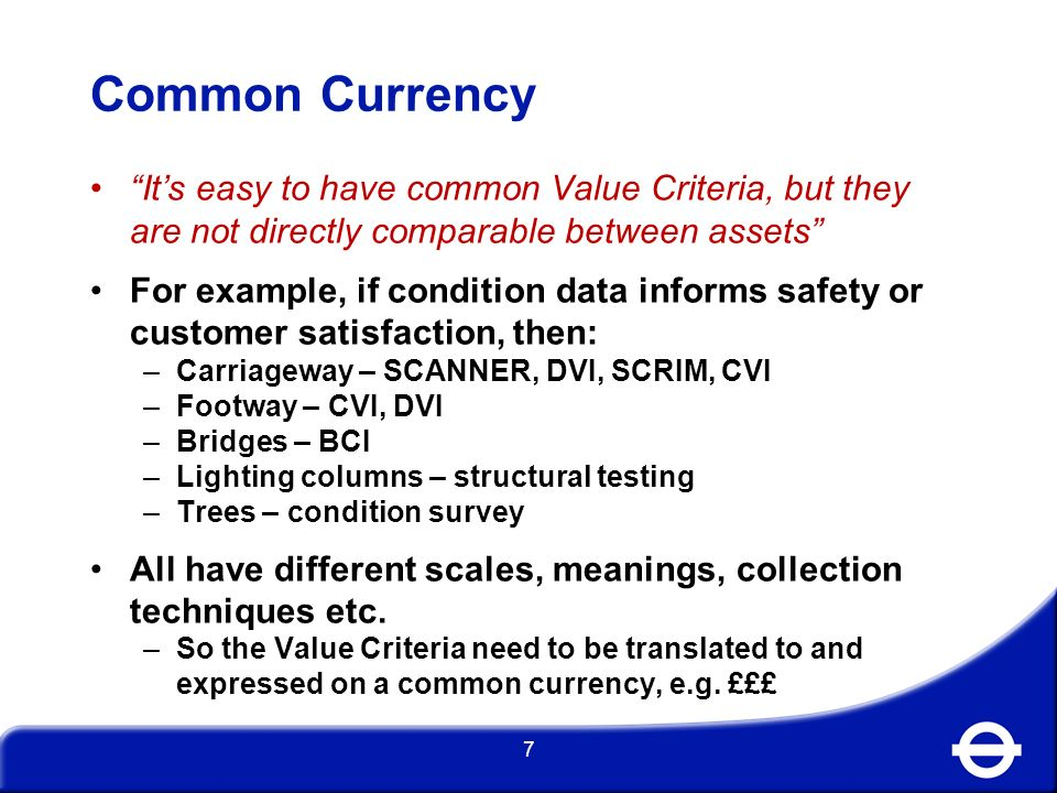 Common Currency It's easy to have common Value Criteria, but they are not directly comparable between assets