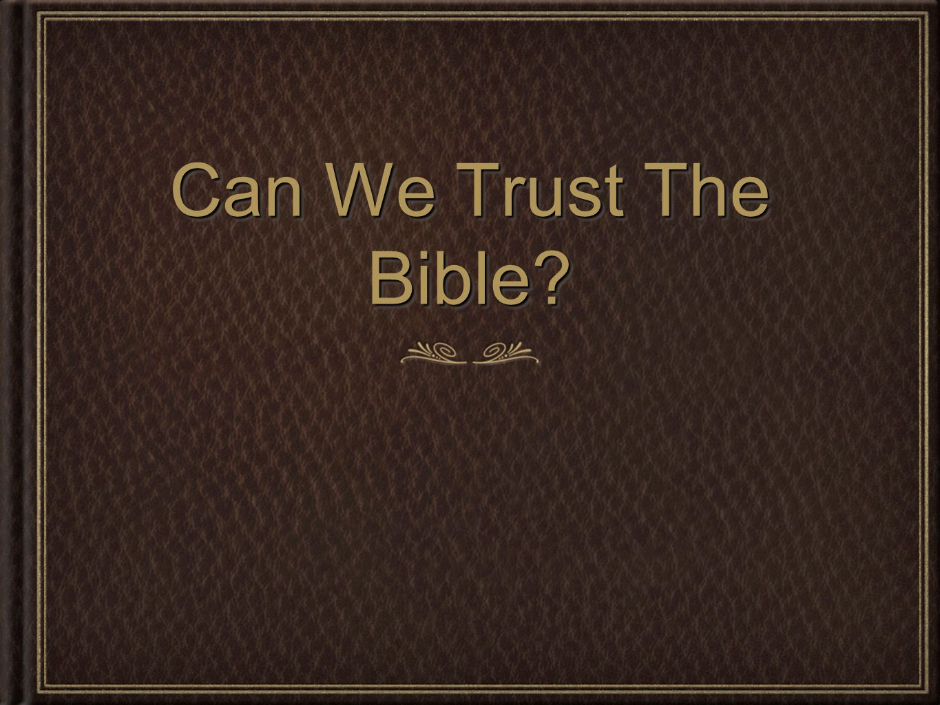 Can We Trust The Bible