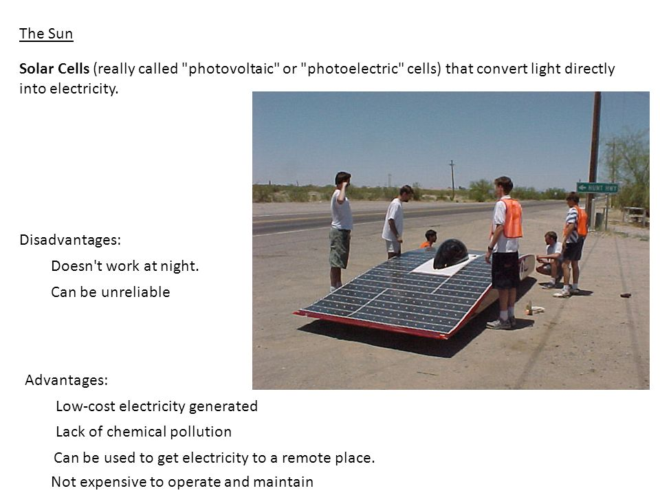 The Sun Solar Cells (really called photovoltaic or photoelectric cells) that convert light directly into electricity.