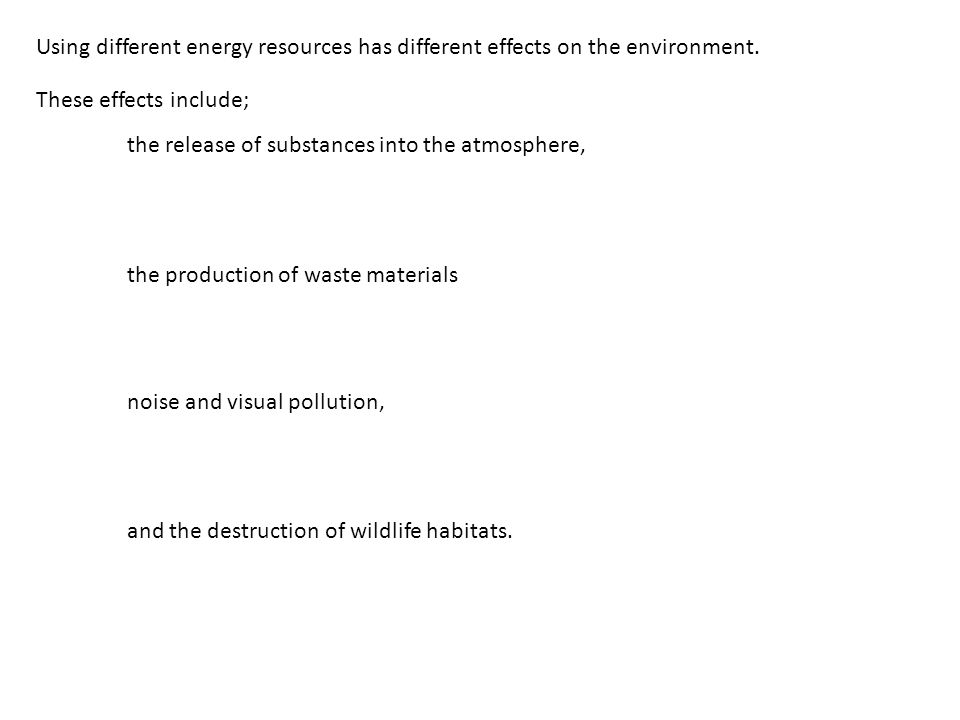 Using different energy resources has different effects on the environment.