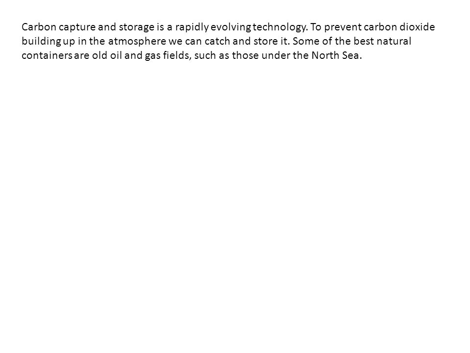 Carbon capture and storage is a rapidly evolving technology