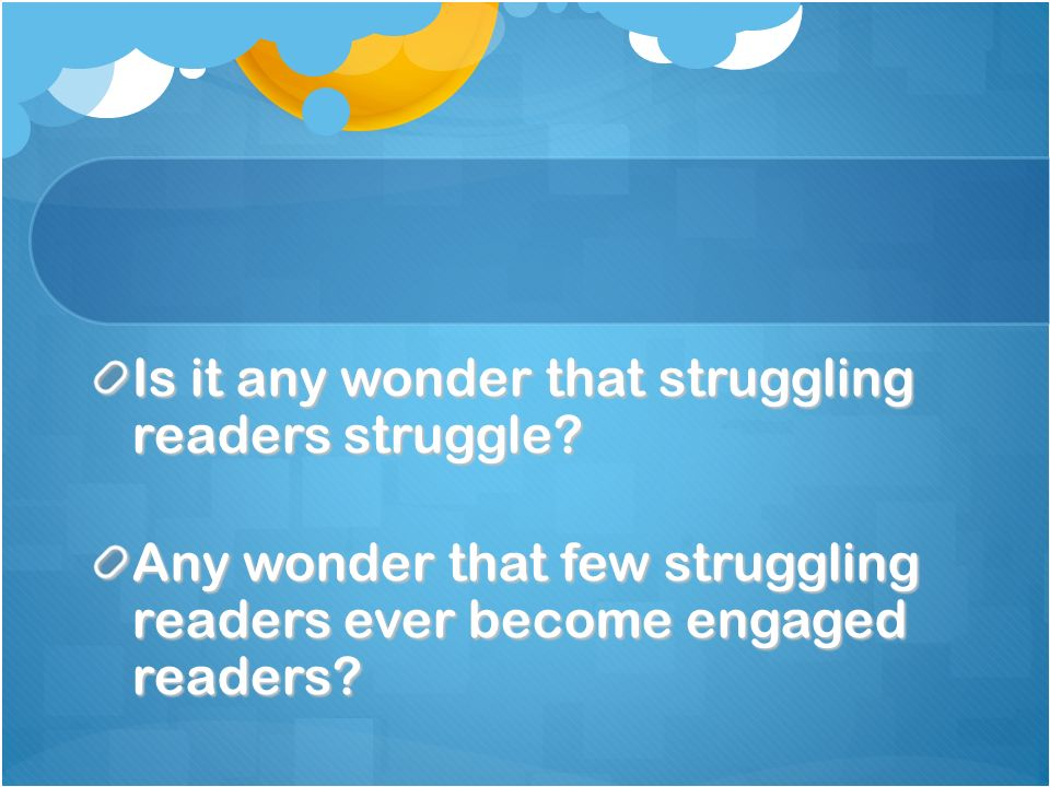 Is it any wonder that struggling readers struggle