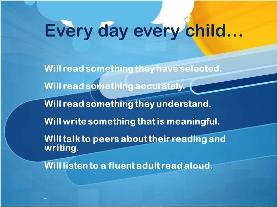 Every day every child… Will read something they have selected.
