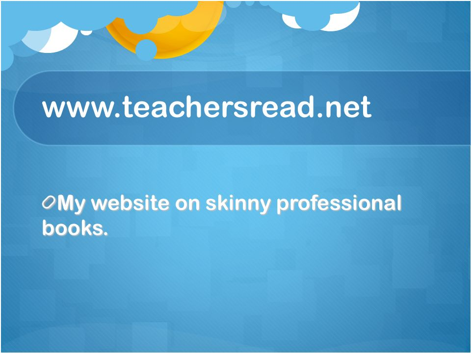 www.teachersread.net My website on skinny professional books.