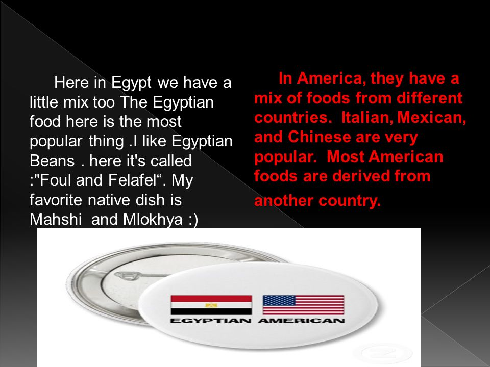 In America, they have a mix of foods from different countries