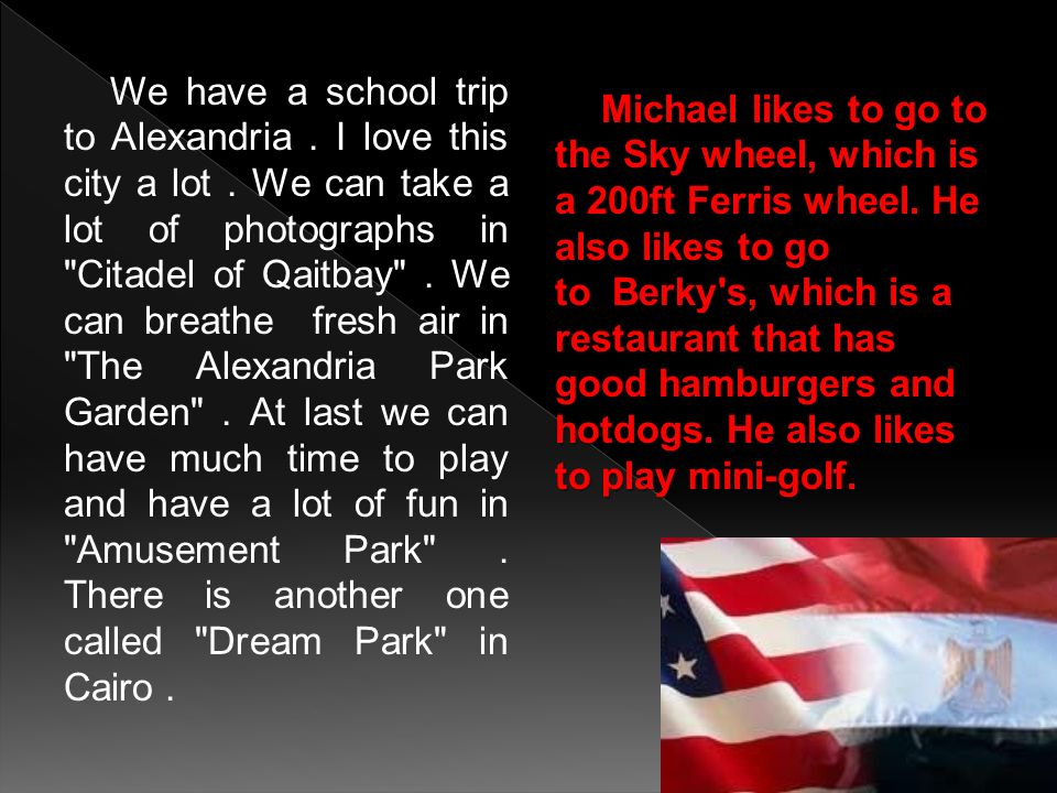 We have a school trip to Alexandria. I love this city a lot