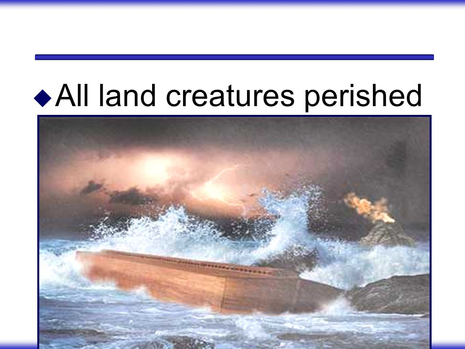 All land creatures perished