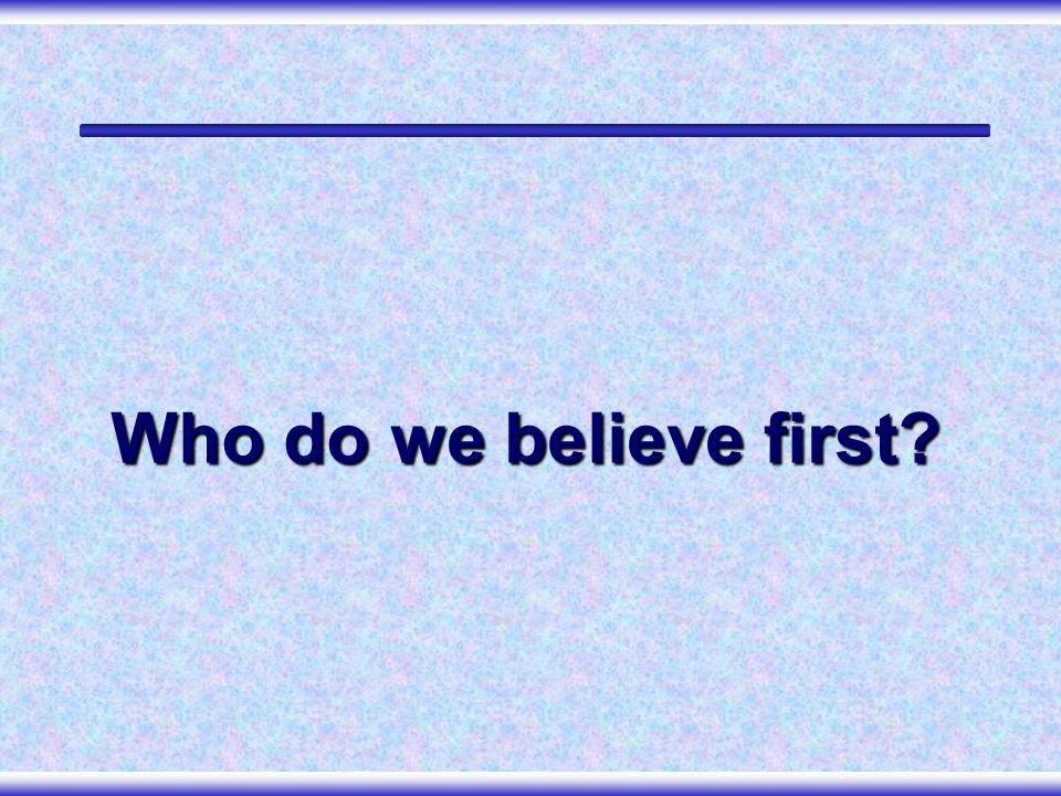 Who do we believe first