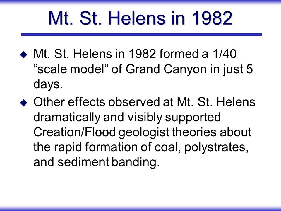 Mt. St. Helens in 1982 Mt. St. Helens in 1982 formed a 1/40 scale model of Grand Canyon in just 5 days.