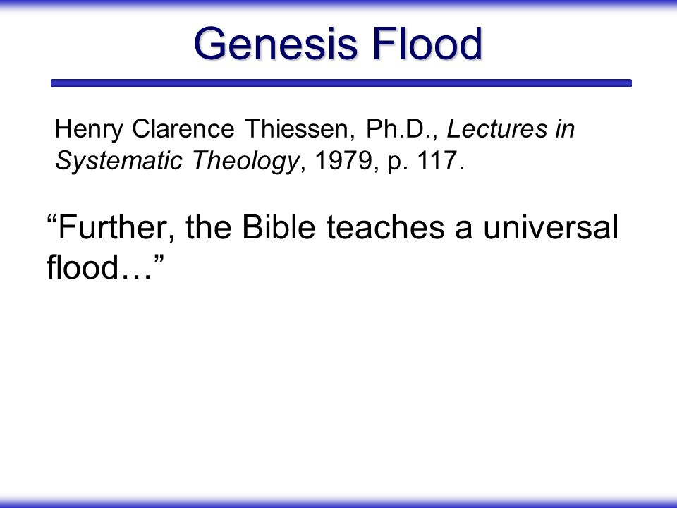 Genesis Flood Further, the Bible teaches a universal flood…