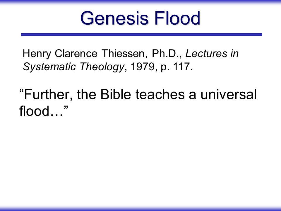 Genesis Flood Further, the Bible teaches a universal flood…