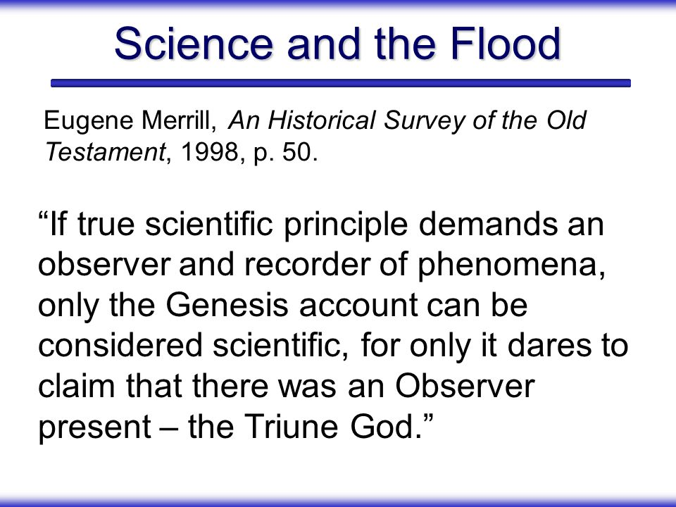 Science and the Flood Eugene Merrill, An Historical Survey of the Old Testament, 1998, p. 50.