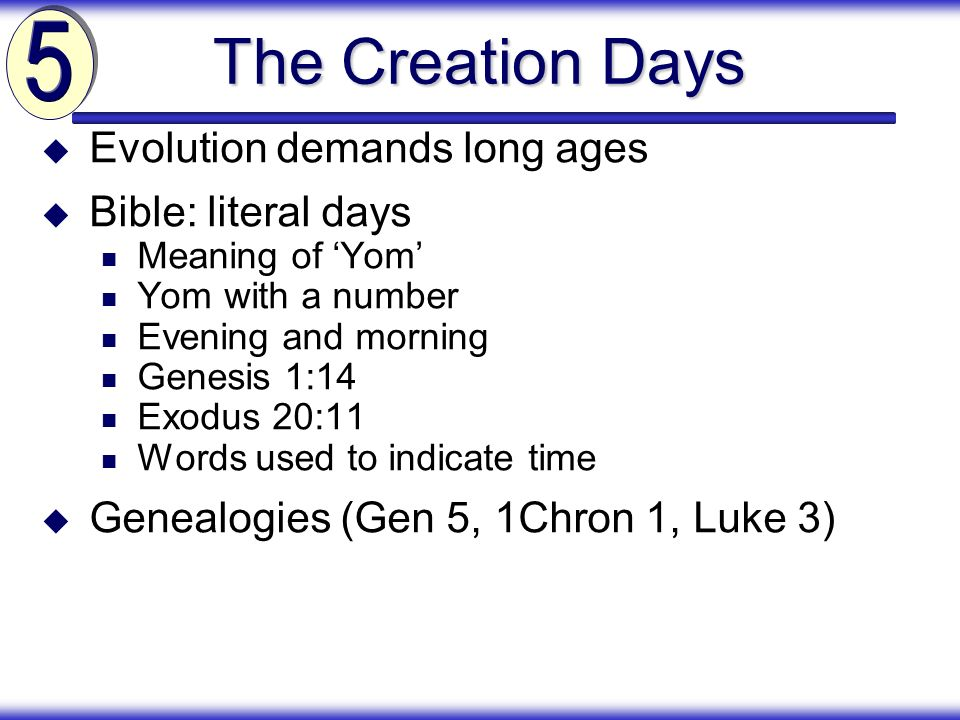 The Creation Days 5 Evolution demands long ages Bible: literal days