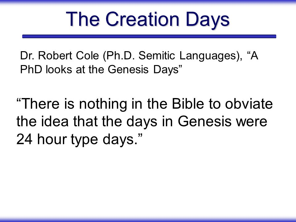 The Creation Days Dr. Robert Cole (Ph.D. Semitic Languages), A PhD looks at the Genesis Days