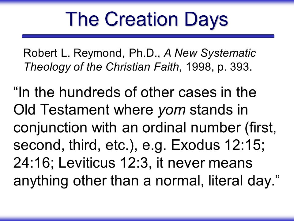 The Creation Days Robert L. Reymond, Ph.D., A New Systematic Theology of the Christian Faith, 1998, p. 393.
