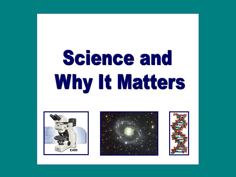 Science and Why It Matters
