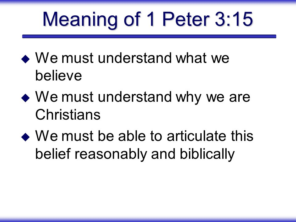 Meaning of 1 Peter 3:15 We must understand what we believe