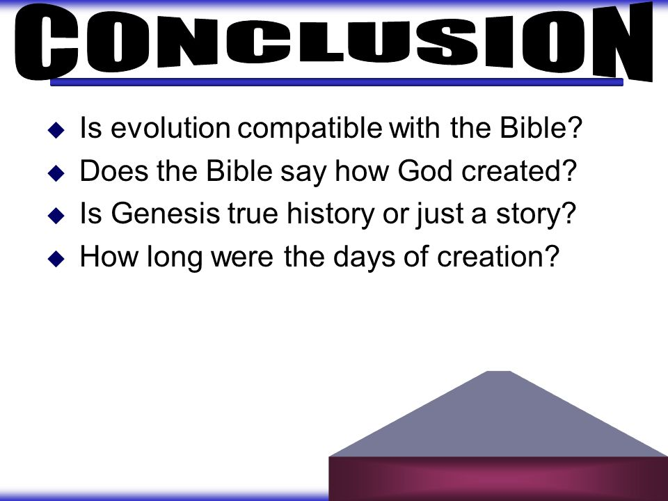 CONCLUSION Is evolution compatible with the Bible