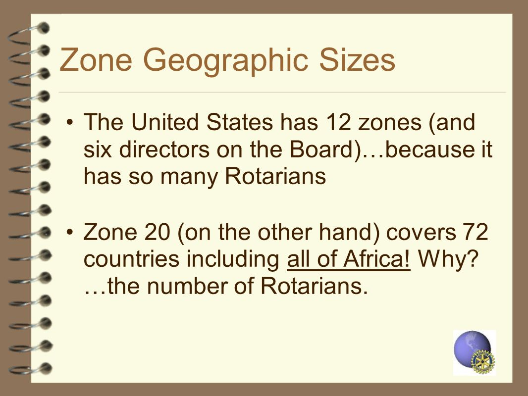 Zone Geographic Sizes The United States has 12 zones (and six directors on the Board)…because it has so many Rotarians.