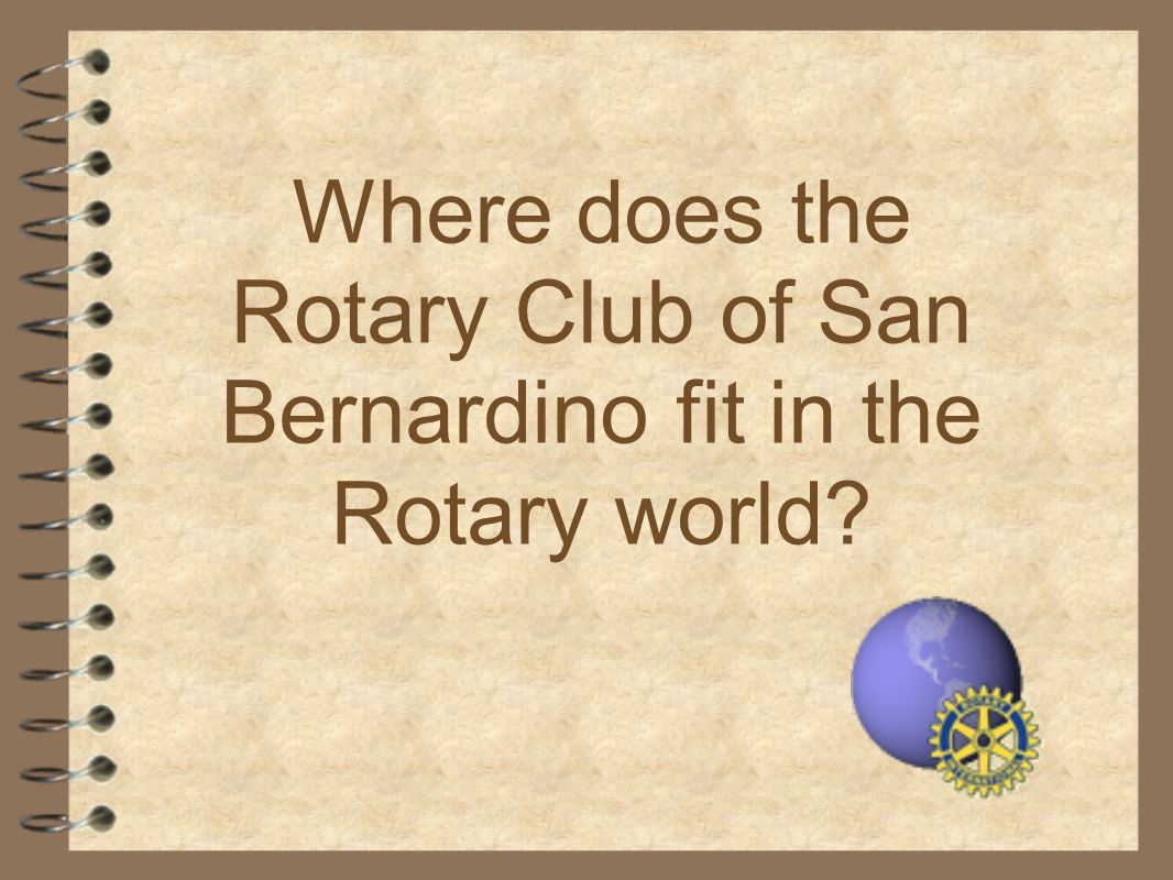 Where does the Rotary Club of San Bernardino fit in the Rotary world