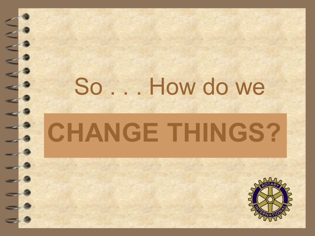 So . . . How do we CHANGE THINGS