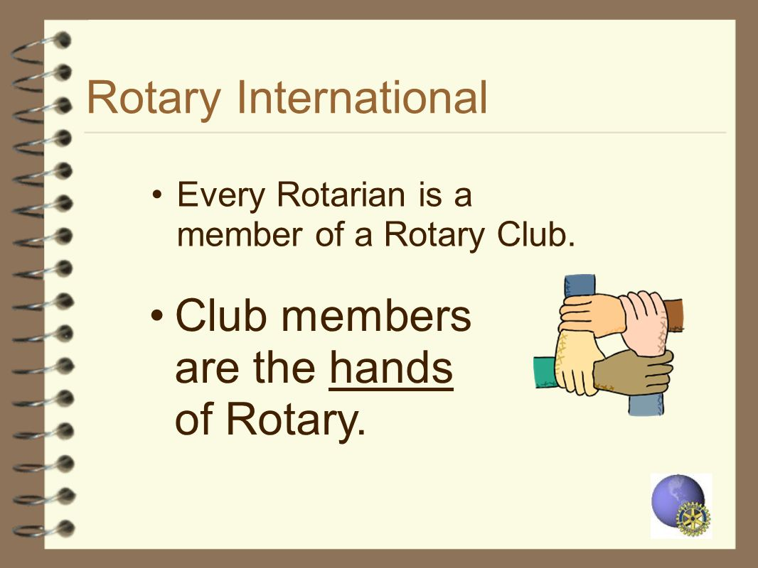 Every Rotarian is a member of a Rotary Club.