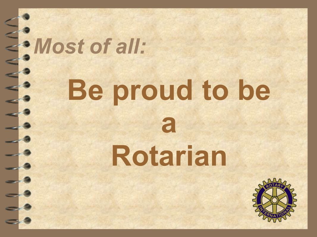 Be proud to be a Rotarian