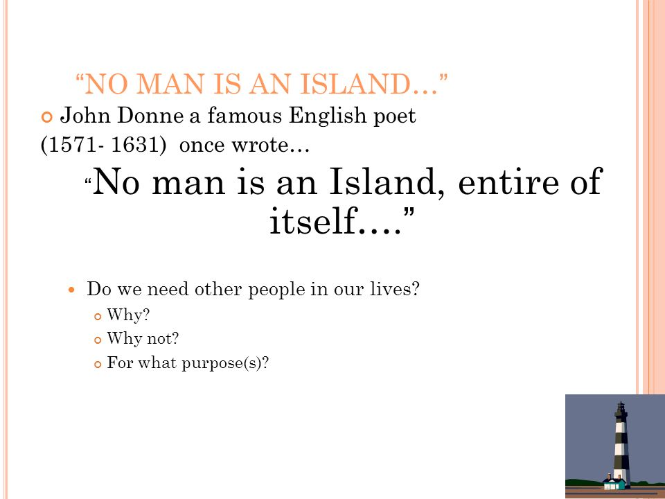 No man is an Island, entire of itself….