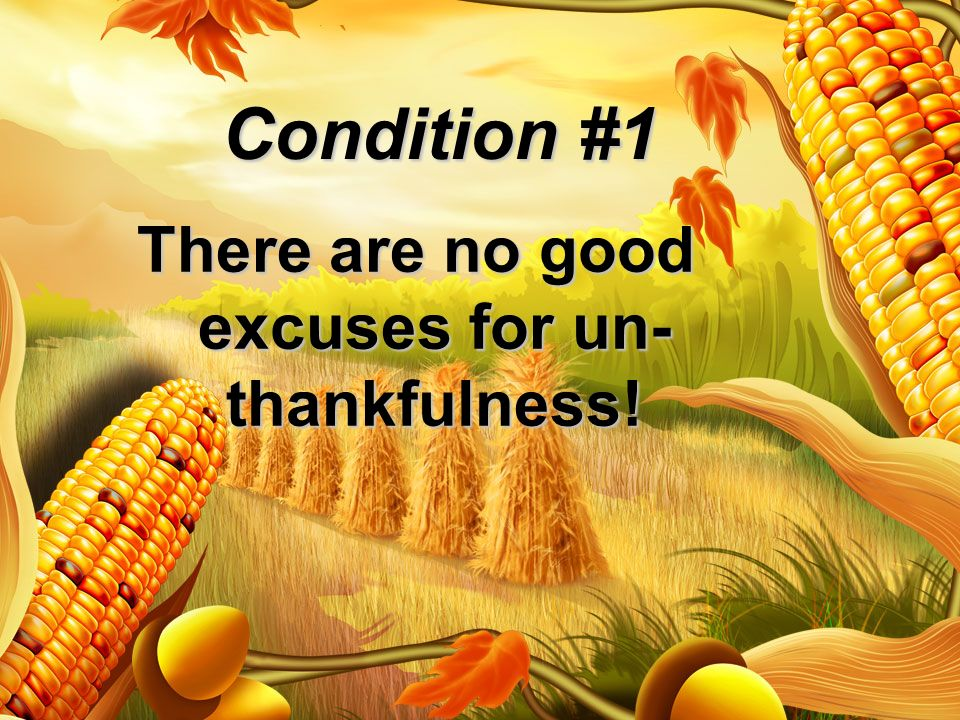 There are no good excuses for un-thankfulness!