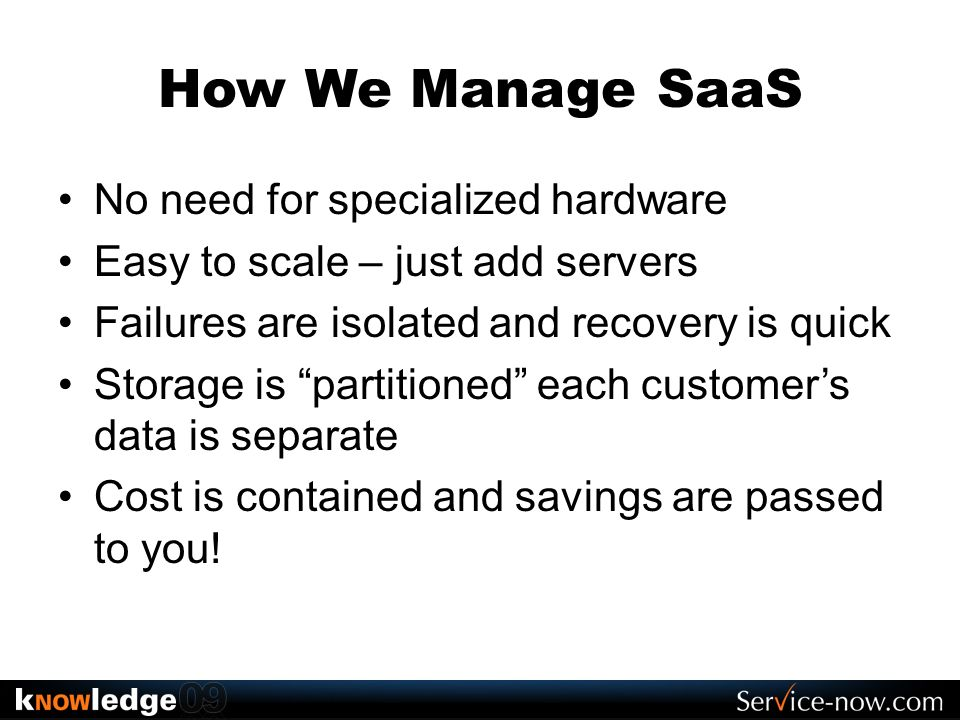 How We Manage SaaS No need for specialized hardware