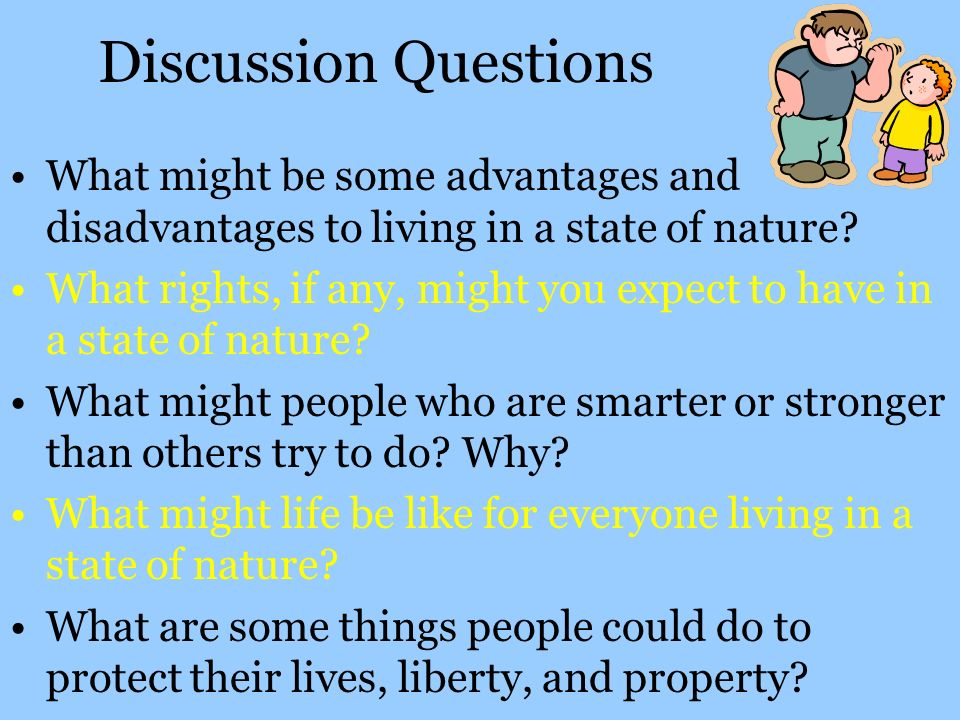 Discussion Questions What might be some advantages and disadvantages to living in a state of nature