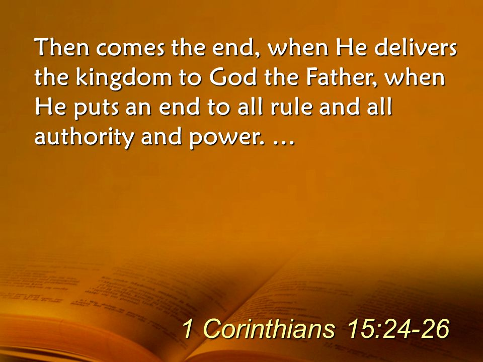 Then comes the end, when He delivers the kingdom to God the Father, when He puts an end to all rule and all authority and power. …