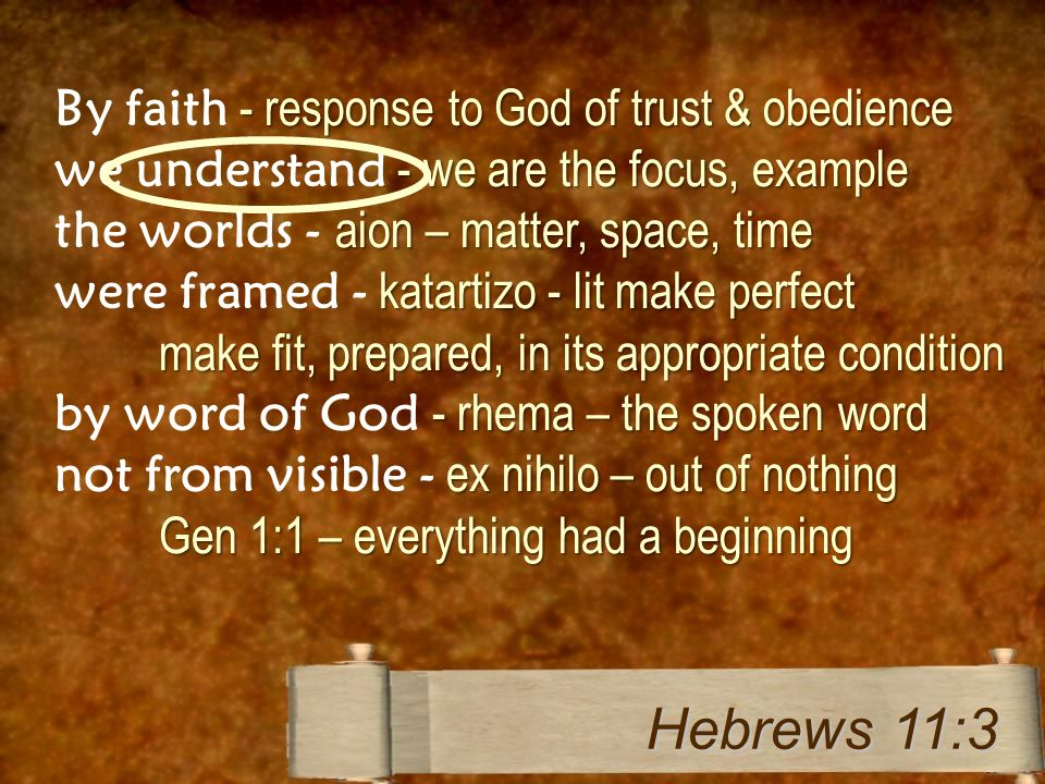 Hebrews 11:3 By faith - response to God of trust & obedience