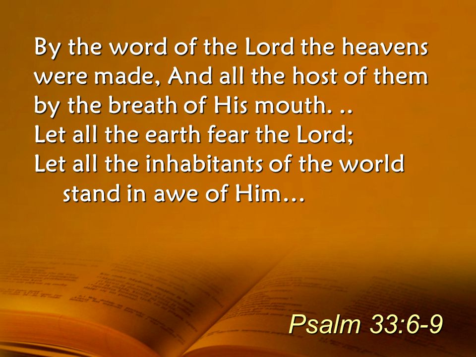 By the word of the Lord the heavens were made, And all the host of them by the breath of His mouth. ..
