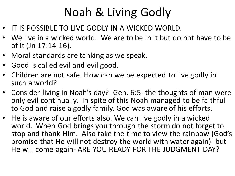 Noah & Living Godly IT IS POSSIBLE TO LIVE GODLY IN A WICKED WORLD.