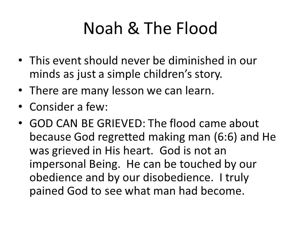 Noah & The Flood This event should never be diminished in our minds as just a simple children's story.