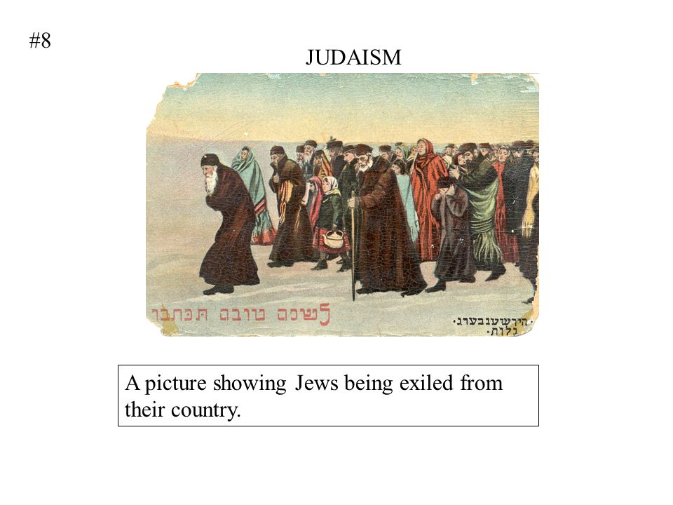 #8 JUDAISM A picture showing Jews being exiled from their country.